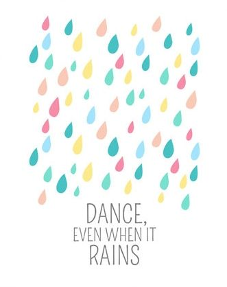dance even when it rains